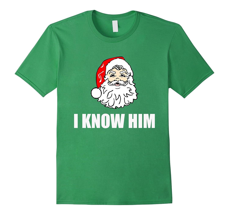 I Know Him Funny Santa Shirt