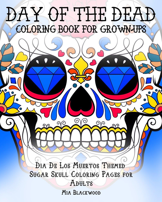 - Day Of The Dead Coloring Book For Grown-Ups: Dia De Los Muertos