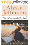 Mr. Darcy & Elizabeth: What Time Has Done: a Pride and Prejudice Variation Romance