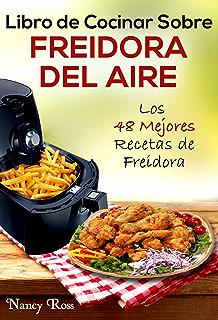Libro de Cocinar Sobre Freidora del Aire: Los 48 Mejores Recetas de Freidora (Spanish