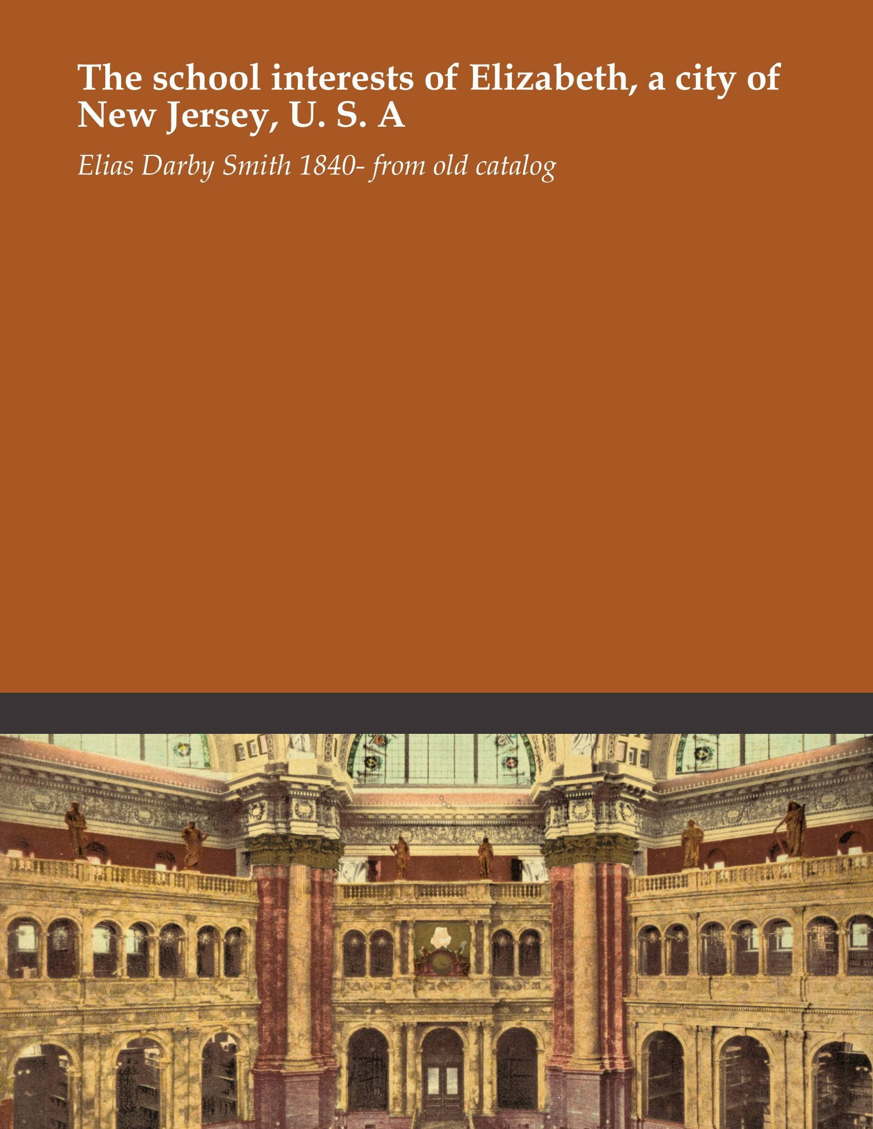 The school interests of Elizabeth, a city of New Jersey, U. S. A PDF