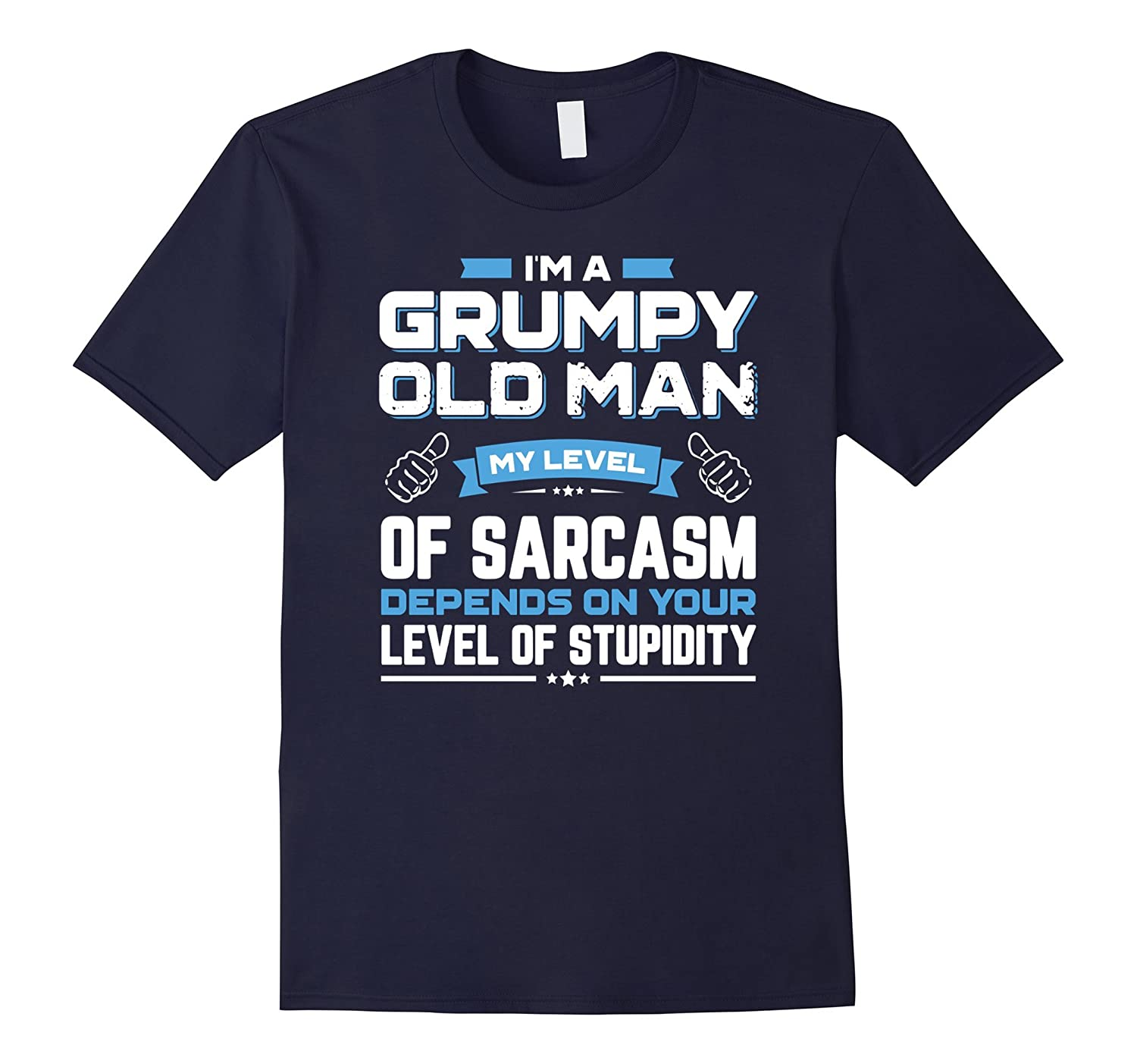 I Am A Grumpy Old Man My Level Of Sarcasm Depends On Your-TH