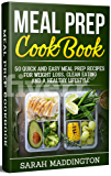 Meal Prep Cookbook: 50+ Quick and Easy Meal Prep Recipes for Weight Loss, Clean Eating and a Healthy Lifestyle. (Meal Prep Cookbook, Meal Prep Recipes, ... CookBook, Meal Plan) (English Edition)