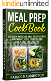 Meal Prep Cookbook: 50+ Quick and Easy Meal Prep Recipes for Weight Loss, Clean Eating and a Healthy Lifestyle. (Meal Prep Cookbook, Meal Prep Recipes, Weight Loss, Healthy CookBook, Meal Plan)