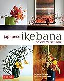 Japanese Ikebana for Every Season: Elegant Flower Arrangements for Your Home: .