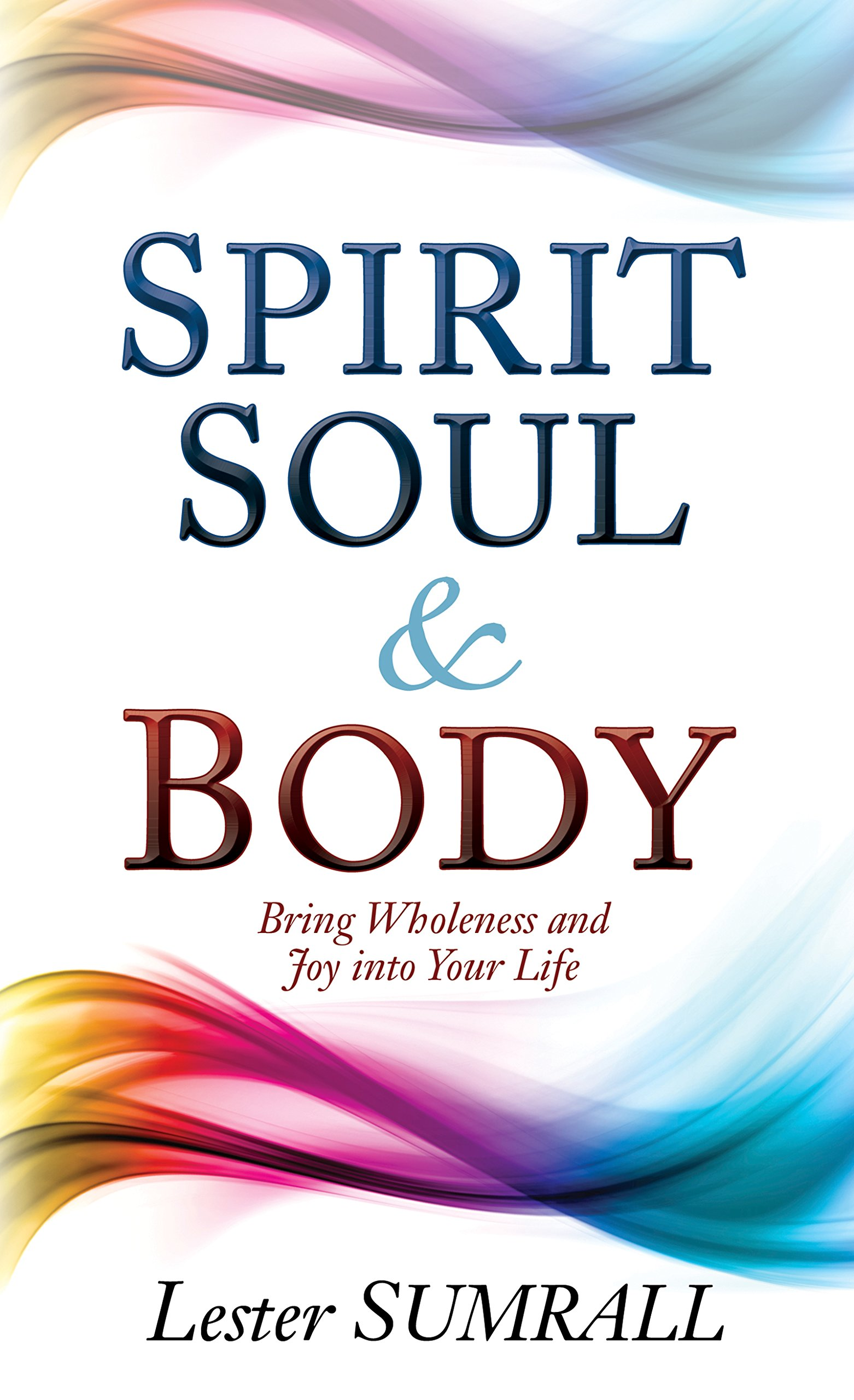 Download Spirit, Soul & Body: Bring Wholeness and Joy Into Your Life ebook