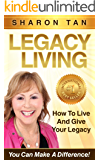 LEGACY LIVING: How to Live and Give Your Legacy