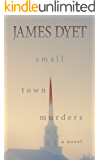 Small Town Murders: A Mystery