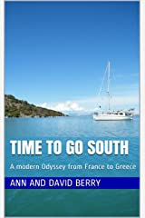 Time To Go South: A modern Odyssey from France to Greece Kindle Edition