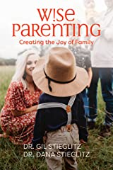 Wise Parenting: Creating the Joy of Family Kindle Edition