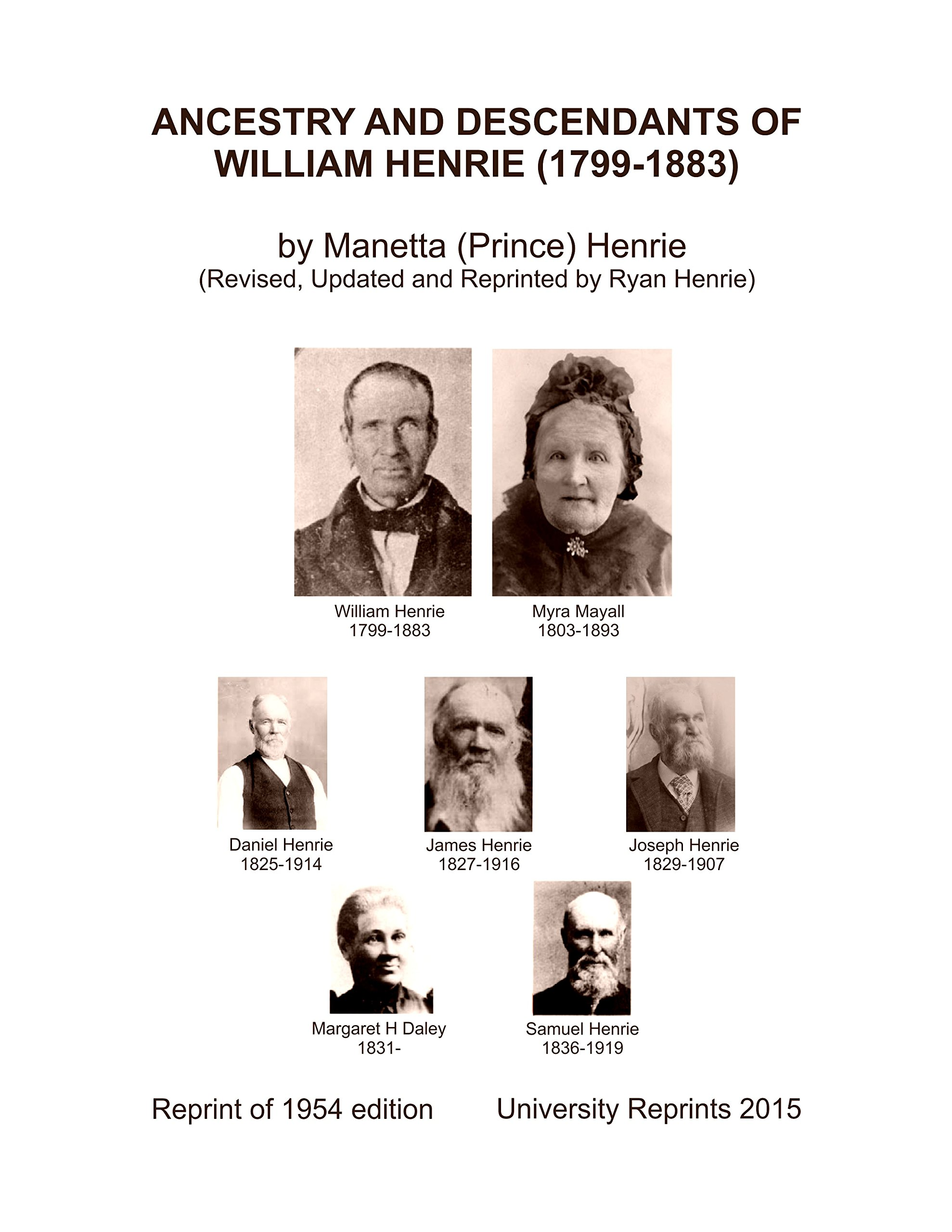 Download ANCESTRY AND DESCENDANTS OF WILLIAM HENRIE 1799—1883 by Manetta (Prince) Henrie (Revised, Updated and Reprinted by Ryan Henrie) Reprint of 1954 edition ebook