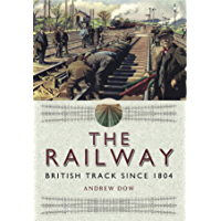 The Railway: British Track Since 1804 (English Edition)