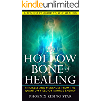 The Hollow Bone of Healing: Miracles and Messages from the Quantum Field of Source Energy