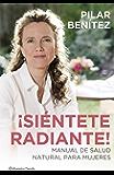 ¡Siéntete radiante!: Manual de salud natural para mujeres