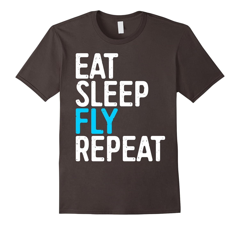 Eat Sleep Fly Repeat T-Shirt Funny Aviation Gift Shirt-TJ