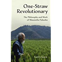 One-Straw Revolutionary: The Philosophy and Work of Masanobu Fukuoka (English Edition)