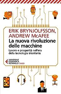 La nuova rivoluzione delle macchine: Lavoro e prosperità nell'era della tecnologia trionfante (Italian Edition)