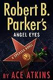Robert B. Parker's Angel Eyes (Spenser)
