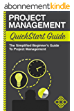 Project Management: QuickStart Guide - The Simplified Beginner's Guide to Project Management (Project Management, Project Management Body of Knowledge) (English Edition)