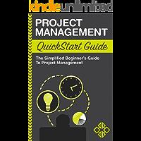Project Management QuickStart Guide: The Simplified Beginner's Guide to Project Management