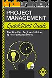 Project Management: QuickStart Guide - The Simplified Beginner's Guide to Project Management (Project Management, Project Management Body of Knowledge)