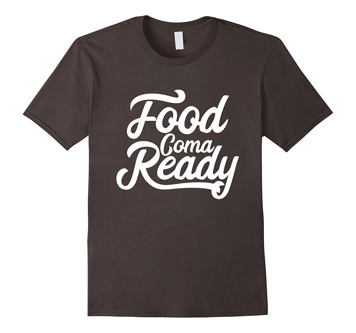 Food Coma Ready Funny Thanksgiving T Shirt Anz Anztshirt