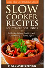 Slow Cooker Recipes for Potlucks and Parties: Get Excited about Cooking and Entertaining at Home Again Kindle Edition