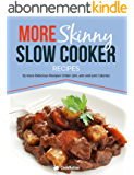 More Skinny Slow Cooker Recipes: 75 More Delicious Recipes Under 300, 400 & 500 Calories (English Edition)