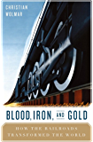 Blood, Iron, and Gold: How the Railways Transformed the World (English Edition)
