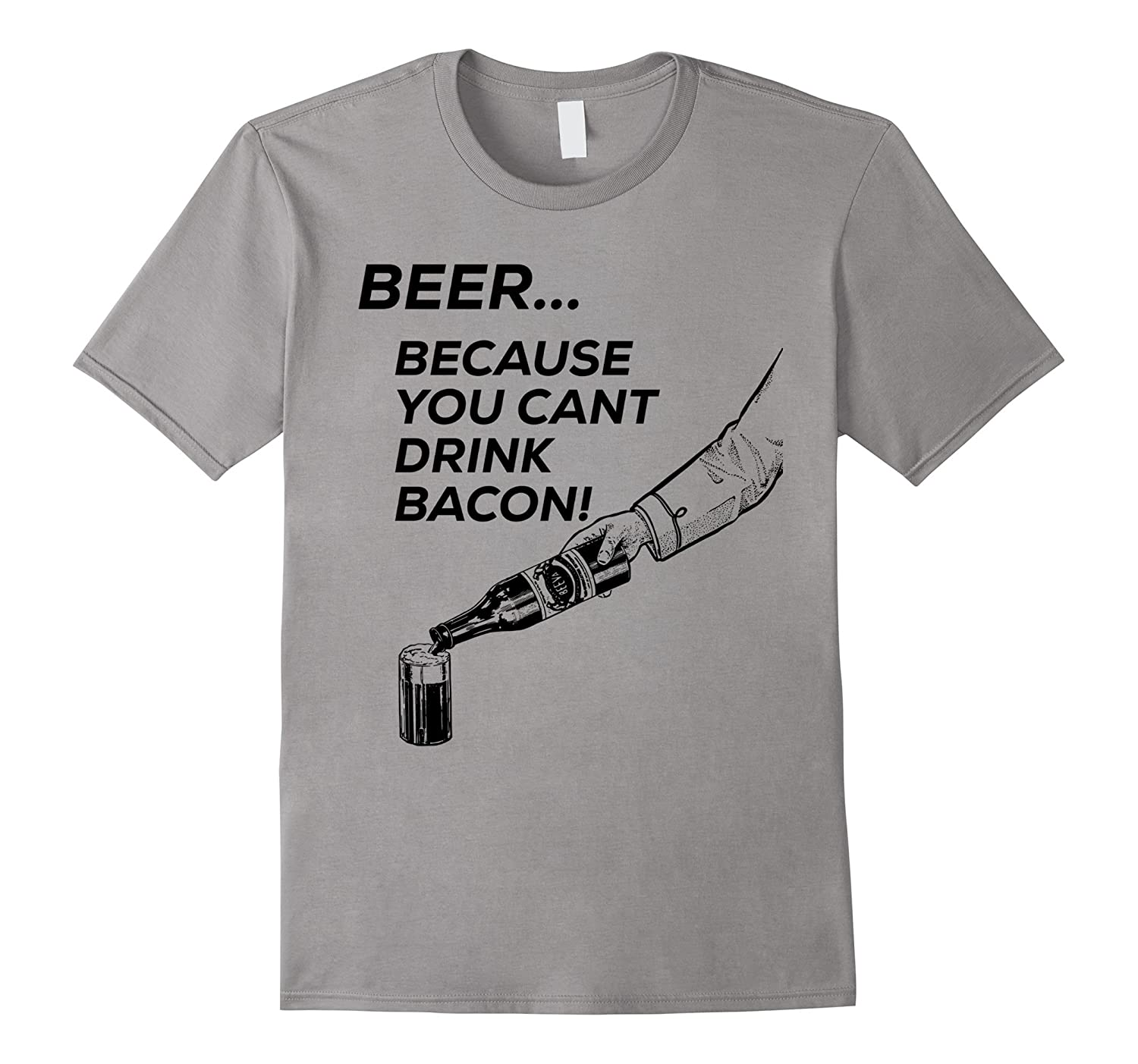 Beer... Because You Can't Drink Bacon Funny Logo T-Shirt-TH