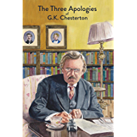 The Three Apologies of G.K. Chesterton: Heretics, Orthodoxy & The Everlasting Man (English Edition)