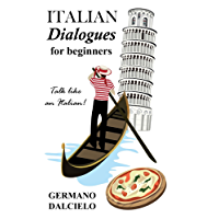 Italian Dialogues For Beginners (Italian Conversation) (Italian Edition)