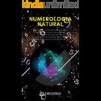 Numerologia Natural: Guia Básico De Numerologia Para Destravar Sua Vida, Ganhar Dinheiro, Ter Saúde, Ter Independência…