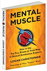 Mental Muscle: How to Use the Full Power of Your Mind to Develop Superhuman Strength Kindle Edition