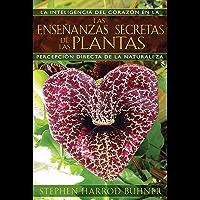 Las enseñanzas secretas de las plantas: La inteligencia del corazón en la percepción directa de la naturaleza