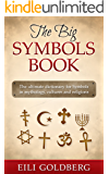 The Big Symbols Book: The ultimate dictionary for Symbols in mythology, cultures and religions