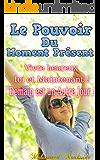 Le Pouvoir du Moment Présent: Vivre heureux Ici et Maintenant ! Demain est un Autre Jour !                  (presence,ce que tu veux,le moment present,vivre ... (Coaching De Vie  t. 29) (French Edition)