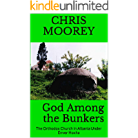 God Among the Bunkers: The Orthodox Church in Albania Under Enver Hoxha