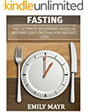 FASTING: THE ULTIMATE BEGINNERS GUIDE OF INTERMITTENT FASTING FOR WEIGHT LOSS (INTERMITTENT FASTING,WEIGHT LOSS,HEALING,IMPROVE YOUR IMMUNE SYSTEM)