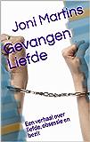Gevangen Liefde: Een verhaal over liefde, obsessie en bezit (Vrienden, familie en liefde Book 1)