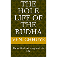 The Hole Life of the Budha: About Budha Living and His Life
