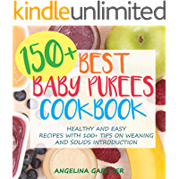 150+ Best Baby Purees Cookbook: Healthy and Easy Recipes with 100+ Tips on Weaning and Solids Introduction