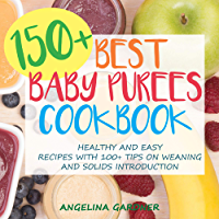 150+ Best Baby Purees Cookbook: Healthy and Easy Recipes with 100+ Tips on Weaning and Solids Introduction (English Edition)