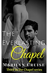 The Everlasting Chapel: Book 3 in the Contemporary Steamy New Adult Romance Series (The Chapel Series) Kindle Edition