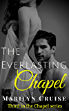 The Everlasting Chapel: Book 3 in the Contemporary Steamy New Adult Romance Series (The Chapel Series)