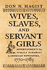 Wives, Slaves, and Servant Girls: Advertisements for Female Runaways in American Newspapers, 1770–1783 Paperback