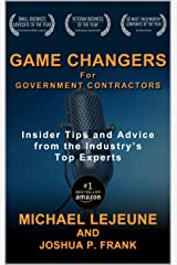 Game Changers for Government Contractors: Insider Tips and Advice from the Industry's Top Experts Kindle Edition