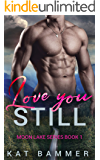 Love You Still: A Second Chance Navy SEAL Romantic Suspense (Moon Lake Series Book 1)