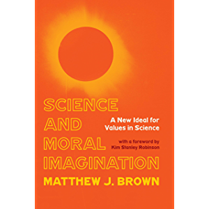 Science and Moral Imagination: A New Ideal for Values in Science (Science, Values, and the Public)