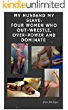 My Husband, My Slave:  Four Women Who Out-Wrestle, Over-Power and Dominated Their Men